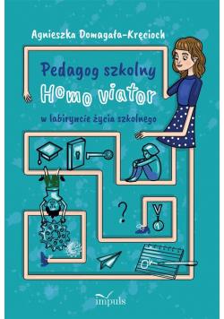 Pedagog szkolny Homo viator w labiryncie życia..