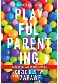 Playful Parenting. Rodzicielstwo przez zabawę