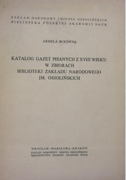 Katalog gazet pisanych z XVIII wieku w zbiorach Biblioteki Zakładu Narodowego im Ossolińskich