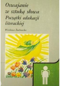 Oswajanie ze sztuką słowa Początki edukacji literackiej