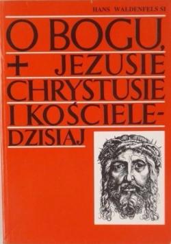 O Bogu, Jezusie Chrystusie i Kościele dzisiaj