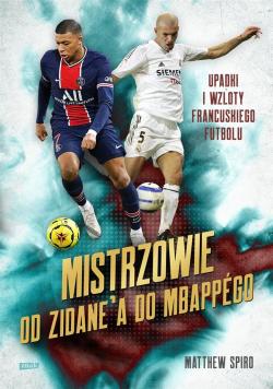 Mistrzowie. Od Zidane'a do Mbappgo