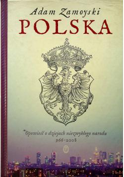Polska Opowieść o dziejach niezwykłego narodu 966 - 2008