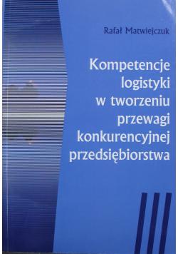 Kompetencje logistyki w tworzeniu przewagi konkurencyjnej przedsiębiorstwa