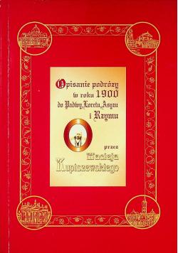 Opisanie podróży w roku 1900 do Padwy Loretu Asyżu i Rzymu