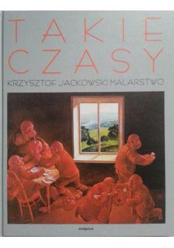 Takie czasy Krzysztof Jackowski malarstwo