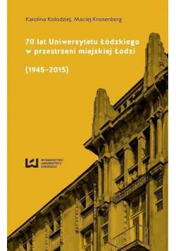 70 lat Uniwersytetu Łódzkiego w przestrzeni miejskiej Łodzi