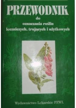 Przewodnik do oznaczania roślin leczniczych,trujących i użytkowych