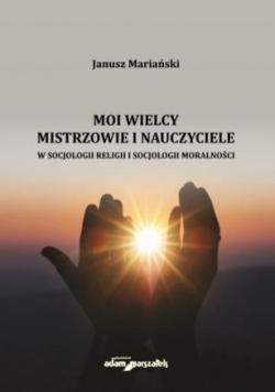 Moi wielcy mistrzowie i nauczyciele w socjologii..