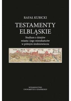 Testamenty elbląskie. Studium z dziejów miasta..