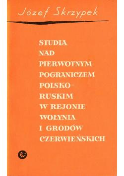 Studia nad pierwotnym pograniczem Polsko - Ruskim w rejonie Wołynia i Grodów Czerwieńskich