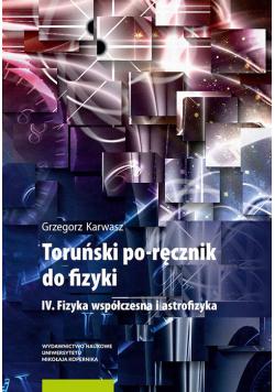 Toruński po-ręcznik do fizyki IV Fizyka współczesna i astrofizyka