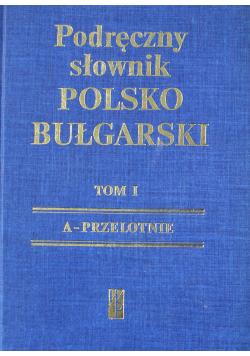Podręczny słownik polsko bułgarski Tom 1