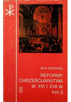 Reformy chrześcijaństwa w XVI i XVII w  Tom2