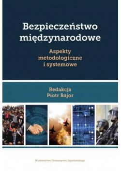 Bezpieczeństwo międzynarodowe Aspekty metodologiczne i systemowe