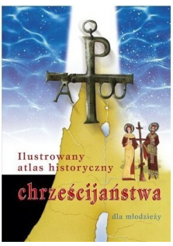 Ilustrowany atlas chrześcijaństwa dla młodzieży