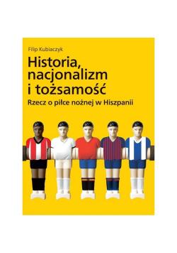 Historia nacjonalizm i tożsamość Rzecz o piłce nożnej w Hiszpanii
