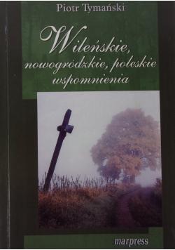Wileńskie nowogrodzkie poleskie wspomnienia