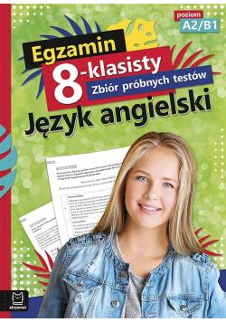 Egzamin 8-kl. Zbiór próbnych testów. J. angielski