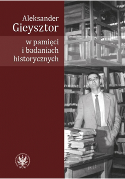 Aleksander Gieysztor w pamięci i badaniach...