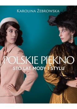 Polskie piękno Sto lat mody i stylu