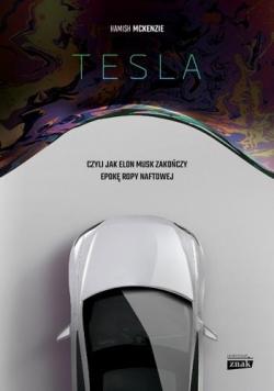 Tesla, czyli jak Elon Musk zakończy epokę ropy