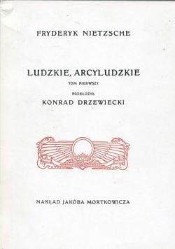 Ludzkie Arcyludzkie Tom I Reprint z 1908 r.