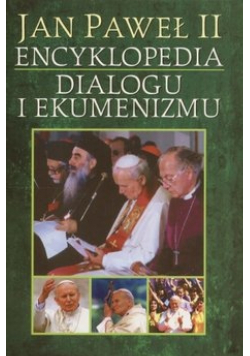 Jan Paweł II encyklopedia dialogu i ekumenizmu