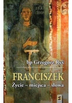 Franciszek Życie  miejsca  słowa