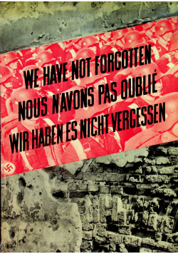 We have not forgotten nous n avons pas oublie wir haben es nicht vergessen