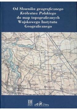 Od Słownika geograficznego Królestwa Polskiego do map topograficznych Wojskowego Instytutu Geograficzneg