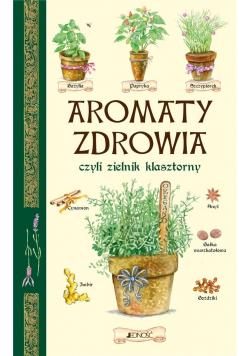 Aromaty zdrowia, czyli zielnik klasztorny