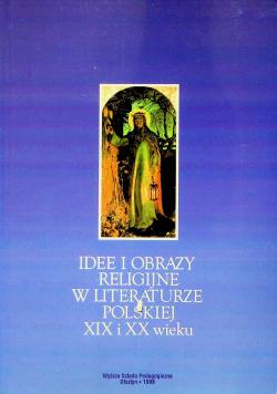 Idee i obrazy religijne w literaturze polskiej XIX i XX wieku