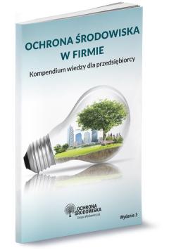 Ochrona  środowiska w firmie Kompendium wiedzy dla przedsiębiorcy