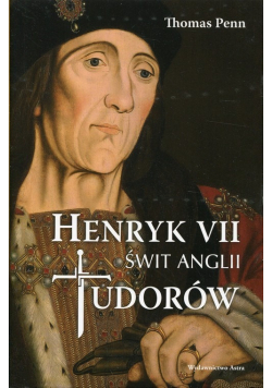 Henryk VII Świt Anglii Tudorów