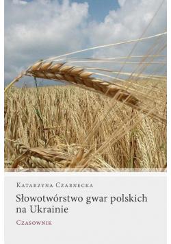 Słowotwórstwo gwar polskich na Ukrainie