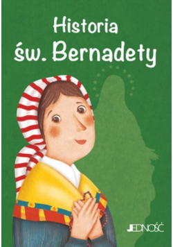 Historia św. Bernadety