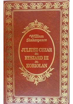 Juliusz Cezar / Ryszard III / Koriolan