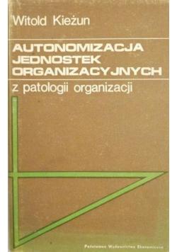 Autonomizacja jednostek organizacyjnych z patologii organizacji