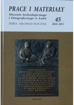 Prace i materiały Muzeum archeologicznego i etnograficznego w Łodzi 45