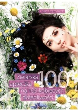 Zielarska apteczka na 100 kobiecych dolegliwości