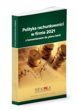 Polityka rachunkowości 2021 z komentarzem do planu kont