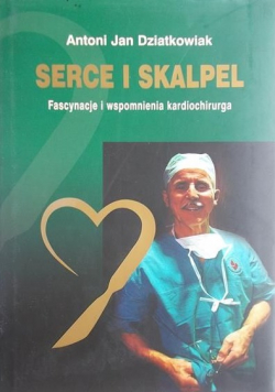 Dziatkowiak Antoni Jan - Serce i skalpel