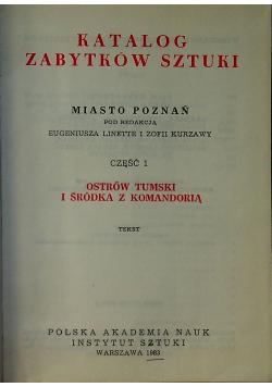 Katalog Zabytków Sztuki Część 1 Ostrów Tumski i Śródka z Komandorią Tekst