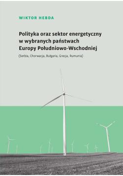 Polityka oraz sektor energetyczny w wybranych państwach Europy Południowo-Wschodniej