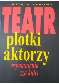 Teatr plotki aktorzy wspomnienia zza kulis