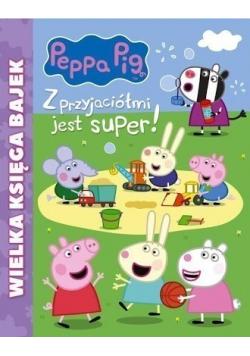 Wielka księga bajek Peppa Pig z przyjaciółmi  jest super