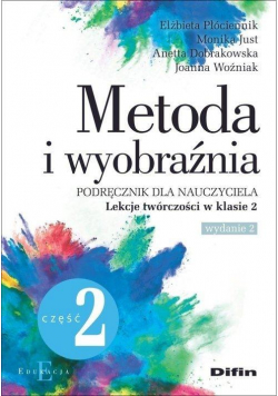 Metoda i wyobraźnia. Lekcje twórczości kl.2 cz.2