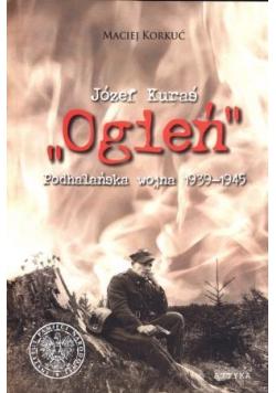 "Józef Kuraś ""Ogień"". Podhalańska wojna 1939-1945"