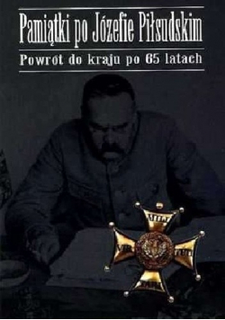 Pamiątki po Józefie Piłsudskim Powrót do kraju po 65 latach